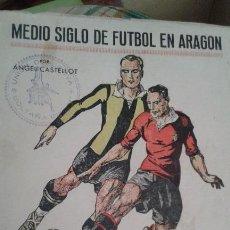 Coleccionismo deportivo: MEDIO SIGLO DE FUTBOL EN ARAGON. Lote 107657235
