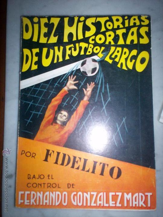 DIEZ HISTORIAS CORTAS DE UN FUTBOL LARGO (Coleccionismo Deportivo - Libros de Fútbol)