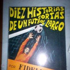 Coleccionismo deportivo: DIEZ HISTORIAS CORTAS DE UN FUTBOL LARGO. Lote 53970650