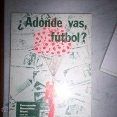 Coleccionismo deportivo: ADONDE VAS FUTBOL?. Lote 53970689