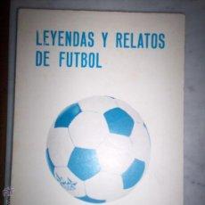 Coleccionismo deportivo: LEYENDAS Y RELATOS DE FUTBOL. Lote 53970746
