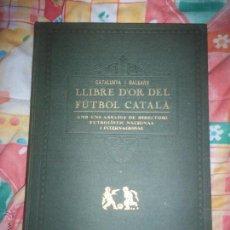 Coleccionismo deportivo: LIBRE DO'R DEL FUTBOL CATALA ( IDEAL PARA COLECCIONISTAS) EDITADO EN 1927. Lote 54030316