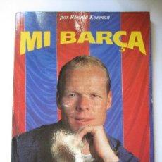Collectionnisme sportif: LIBRO MI BARÇA RONALD KOEMAN EL MUNDO DEPORTIVO F.C.B BARCELONA FUTBOL. Lote 108862043
