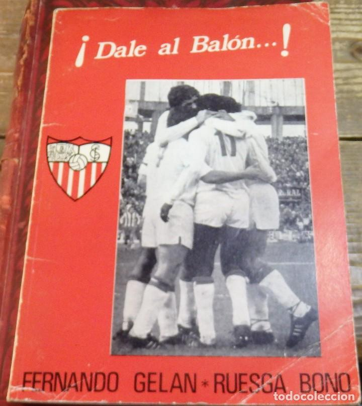 ¡DALE AL BALÓN... ! FERNANDO GELAN Y RUEGA BONO.SEVILLA FC. (Coleccionismo Deportivo - Libros de Fútbol)