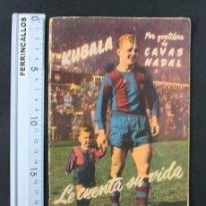 Coleccionismo deportivo: KUBALA LE CUENTA SU VIDA POR GENTILEZA DE CAVAS NADAL 1952 32 PAGINAS, FUTBOL BARÇA. Lote 109153471