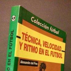 Coleccionismo deportivo: TÉCNICA, VELOCIDAD Y RITMO EN EL FÚTBOL-ALESSANDRO DEL FREO-240 PAGINAS. Lote 109332855