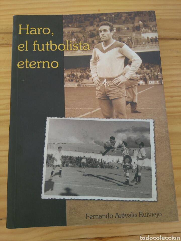 HARO, EL FUTBOLISTA ETERNO. FERNANDO ARÉVALO RUIVIEJO. SEVILLA FC, MALLORCA, JAÉN, GRANADA... (Coleccionismo Deportivo - Libros de Fútbol)