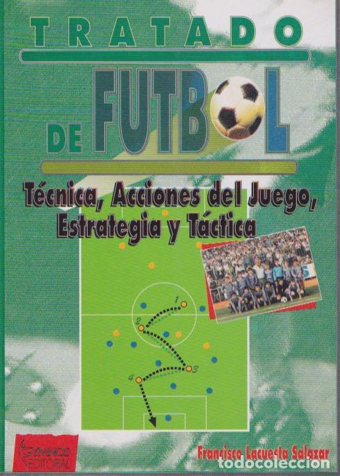 TRATADO DE FÚTBOL : TÉCNICA, ACCIONES DEL JUEGO, ESTRATEGIA Y TÁCTICA / FRANCISCO LACUESTA SALAZAR . (Coleccionismo Deportivo - Libros de Fútbol)