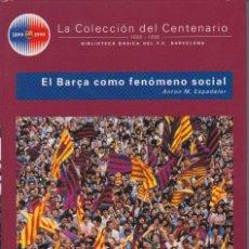 Coleccionismo deportivo: BARÇA. LA COLECCIÓN DEL CENTENARIO: Nº 23. EL BARÇA COMO FENÓMENO SOCIAL. Lote 111175103