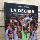 Coleccionismo deportivo: REAL MADRID - FUTBOL - LIBRO - LA DECIMA - REYES DE EUROPA - EVEREST - 2014 - ENRIQUE ORTEGO - NUEVO. Lote 111190083