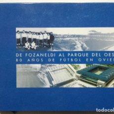Coleccionismo deportivo: DE FOZANELDI AL PARQUE DEL OESTE. 80 AÑOS DE FUTBOL EN OVIEDO - 2001 - REAL OVIEDO. Lote 111194667