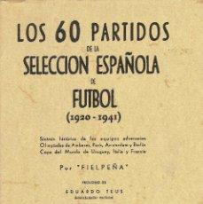 Coleccionismo deportivo: LOS 60 PARTIDOS DE LA SELECCIÓN ESPAÑOLA DE FÚTBOL (1920-1941). Lote 111349019