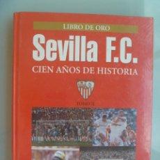 Coleccionismo deportivo: LIBRO DE ORO DEL SEVILLA F.C. , CIEN AÑOS DE HISTORIA . TOMO II . SIN DESPRECINTAR.. Lote 111919631