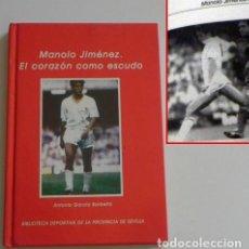 Coleccionismo deportivo: MANOLO JIMÉNEZ EL CORAZÓN COMO ESCUDO - BIOGRAFÍA SEVILLISTA ANDALUZ DEPORTE FÚTBOL SEVILLA FC LIBRO. Lote 151943634