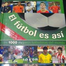 Coleccionismo deportivo: EL FÚTBOL ES ASÍ. LOS 1000 MEJORES FUTBOLISTAS DEL MUNDO. Lote 93749340