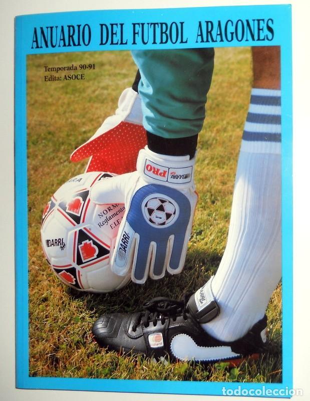 ANUARIO DEL FÚTBOL ARAGONÉS - TEMPORADA 90/91 1990 1991 - FÚTBOL REGIONAL - REAL ZARAGOZA HUESCA SD (Coleccionismo Deportivo - Libros de Fútbol)