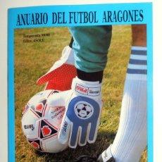 Coleccionismo deportivo: ANUARIO DEL FÚTBOL ARAGONÉS - TEMPORADA 90/91 1990 1991 - FÚTBOL REGIONAL - REAL ZARAGOZA HUESCA SD . Lote 112879259