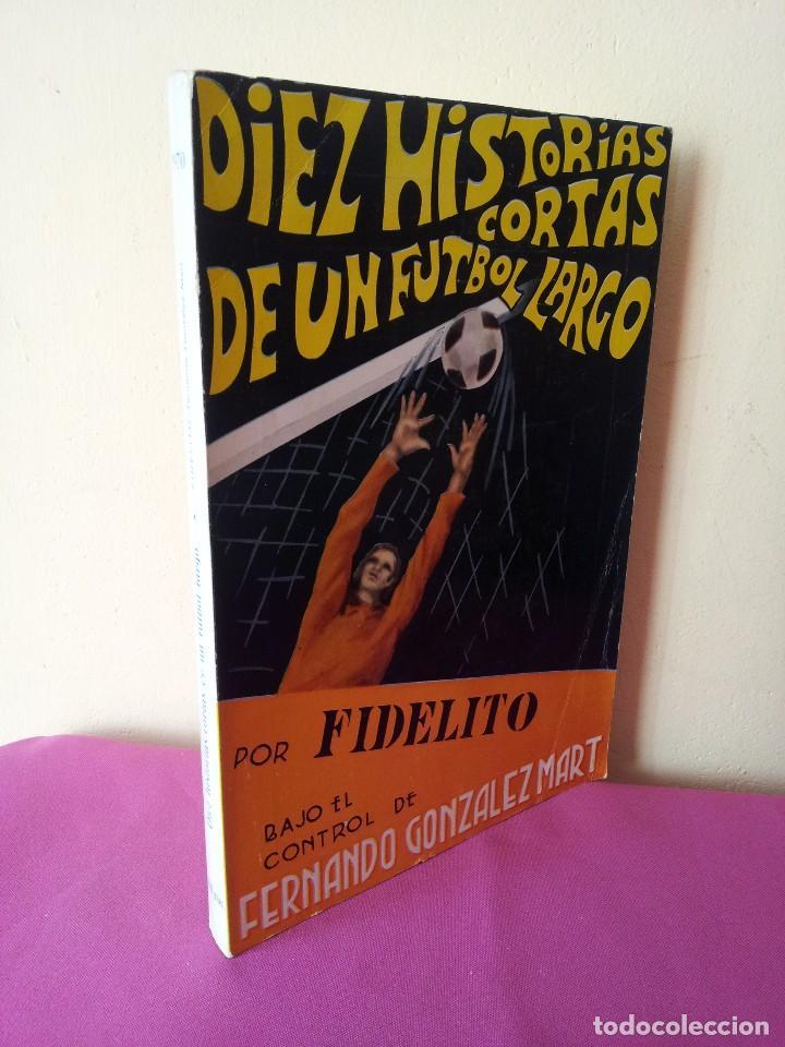 FERNANDO GONZALEZ MART Y FIDELITO-DIEZ HISTORIAS CORTAS DE UN FUTBOL LARGO - MALAGA 1970 - FIRMADO (Coleccionismo Deportivo - Libros de Fútbol)