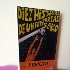 Coleccionismo deportivo: FERNANDO GONZALEZ MART Y FIDELITO-DIEZ HISTORIAS CORTAS DE UN FUTBOL LARGO - MALAGA 1970 - FIRMADO. Lote 113276483