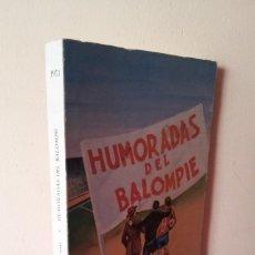 Coleccionismo deportivo: FERNANDO GONZALEZ MART, COLABORACION FIDELITO - HUMORADAS DEL BALOMPIE - MALAGA 1971 - FIRMADO. Lote 113285511