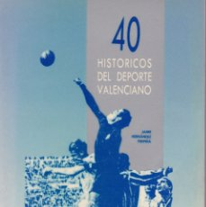 Coleccionismo deportivo: LIBRO 40 HISTÓRICOS DEL DEPORTE VALENCIANO. Lote 114015959