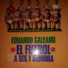 Coleccionismo deportivo: EL FÚTBOL A SOL Y SOMBRA. EDUARDO GALEANO. PRIMERA EDICIÓN AGOSTO 1995. EDITORIAL SIGLO VEINTIUNO DE. Lote 114120023