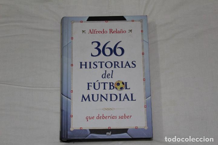 LIBRO 366 HISTORIAS DE FÚTBOL MUNDIAL QUE DEBERÍAS SABER. AUTOR: ALFREDO RELAÑO (Coleccionismo Deportivo - Libros de Fútbol)