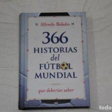 Coleccionismo deportivo: LIBRO 366 HISTORIAS DE FÚTBOL MUNDIAL QUE DEBERÍAS SABER. AUTOR: ALFREDO RELAÑO. Lote 114808623