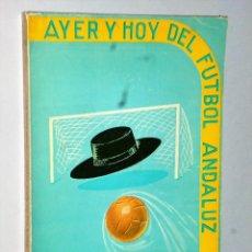 Coleccionismo deportivo: AYER Y HOY DEL FUTBOL ANDALUZ.. Lote 115136495
