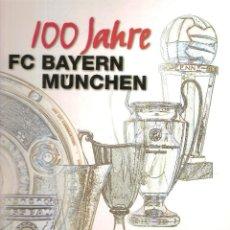 Coleccionismo deportivo: 100 JAHRE FC BAYERN MUNCHEN (CENTENARIO BAYERN MUNICH) . Lote 115409083