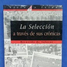 Coleccionismo deportivo: ENVÍO GRATIS. LA SELECCIÓN ESPAÑOLA DE FÚTBOL A TRAVÉS DE SUS CRÓNICAS.. Lote 115628467