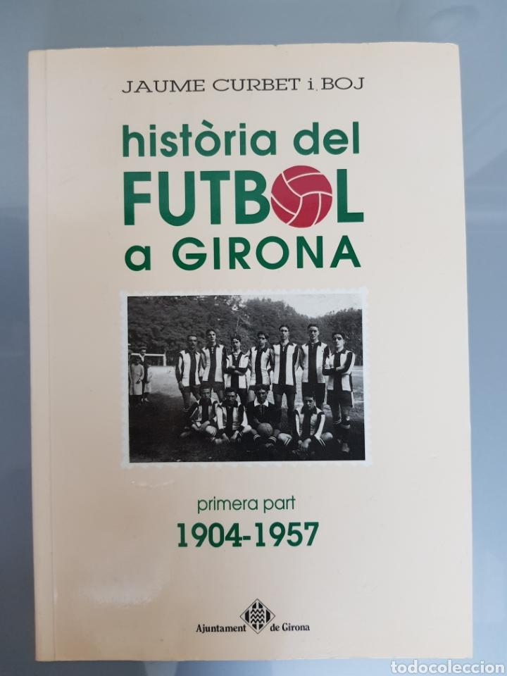 HISTORIA DEL FUTBOLA GIRONA VOL 1 1904-1957 JAUME CURBET FIRMADO AUTOR CON DEDICATORIA (Coleccionismo Deportivo - Libros de Fútbol)
