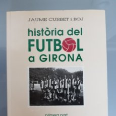 Coleccionismo deportivo: HISTORIA DEL FUTBOL A GIRONA VOL 1 1904-1957 JAUME CURBET FIRMADO AUTOR CON DEDICATORIA. Lote 115641278