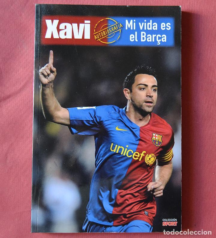 XAVI - AUTOBIOGRAFIA - MI VIDA ES EL BARÇA - FUTBOL CLUB BARCELONA - COLECCION SPORT (Coleccionismo Deportivo - Libros de Fútbol)