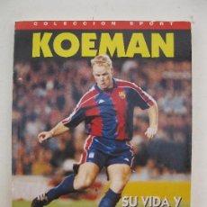 Coleccionismo deportivo: KOEMAN, SU VIDA Y EL BARÇA - COLECCIÓN SPORT - AÑO 1995.. Lote 116187391