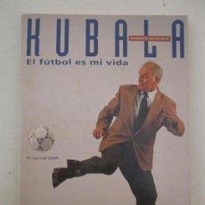 Coleccionismo deportivo: KUBALA, EL FÚTBOL ES MI VIDA - JUAN JOSÉ CASTILLO - EL MUNDO DEPORTIVO - AÑO 1993.. Lote 116190091