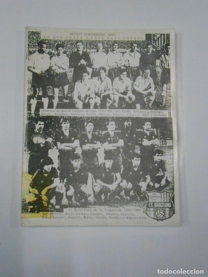 LO QUE GUSTA A ESTE PAIS FUTBOL. ANTONIO ALBURQUERQUE PEREZ. TDK337 (Coleccionismo Deportivo - Libros de Fútbol)