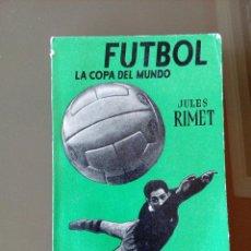 Coleccionismo deportivo: FUTBOL - LA COPA DEL MUNDO - JULES RIMET - EDITORIAL JUVENTUD - PRIMERA EDICION 1955. Lote 116809495