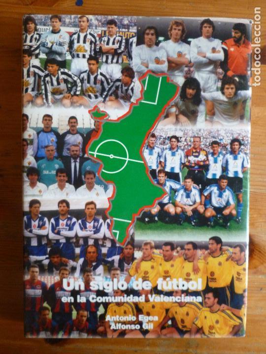 UN SIGLO DE FÚTBOL EN LA COMUNIDAD VALENCIANA. EGEA, ANTONIO; GIL, ALFONSO: ED. COMUNIDAD 1998 (Coleccionismo Deportivo - Libros de Fútbol)