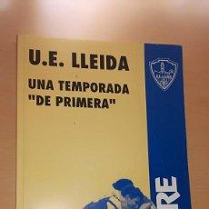 Coleccionismo deportivo: LIBRO - U. E. LLEIDA UNA TEMPORADA DE PRIMERA - EDITADO POR DIARI SEGRE. Lote 117383071