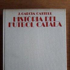 Coleccionismo deportivo: HISTORIA DEL FUTBOL CATALA / J. GARCIA CASTELL / EDI. AYMA / 1988 / EN CATALAN. Lote 117422807