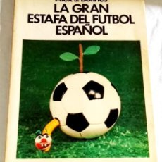 Coleccionismo deportivo: LA GRAN ESTAFA DEL FÚTBOL ESPAÑOL; ALEX J. BOTINES - EDICIONES AMAIKA, PRIMERA EDICIÓN 1975. Lote 117839823