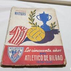 Coleccionismo deportivo: LOS CINCUENTA AÑOS DEL ATLÉTICO DE BILBAO . 1898 - 1948 . POR JOSE MARIA MATEOS. Lote 209179500