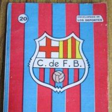 Coleccionismo deportivo: C.F. BARCELONA - POR JOSÉ LUIS G. HURTADO - ENCICLOPEDIA DE LOS DEPORTES 20 - ED. ARPEM 1958 . Lote 118752123