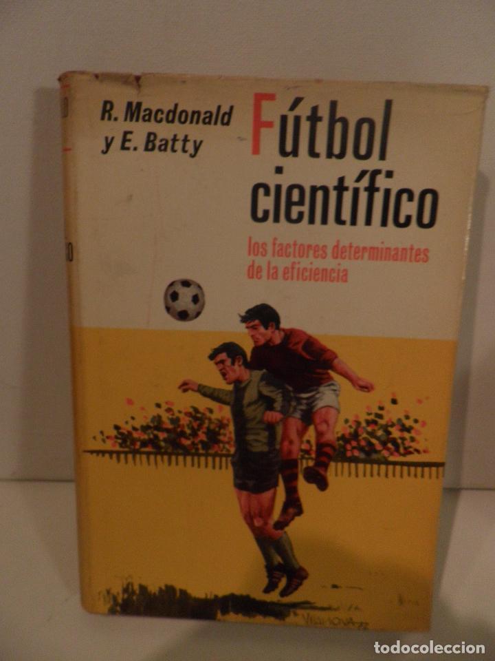 FÚTBOL CIENTÍFICO. R. MACDONAL Y E. BATTY. EDITORIAL HISPANO EUROPEA. BARCELONA. 1973 (Coleccionismo Deportivo - Libros de Fútbol)
