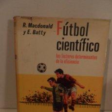 Coleccionismo deportivo: FÚTBOL CIENTÍFICO. R. MACDONAL Y E. BATTY. EDITORIAL HISPANO EUROPEA. BARCELONA. 1973. Lote 118756707