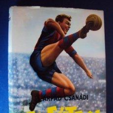 Colecionismo desportivo: (F-180435)EL FUTBOL. ARPAD CSANADI. PRIMERA EDICION 1963. REVISION TECNICA LADISLAO KUBALA.. Lote 119017327