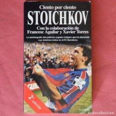 Coleccionismo deportivo: CIENTO POR CIENTO STOICHKOV - FRANCESC AGUILAR - XAVIER TORRES - ED. PLANETA. Lote 119541459