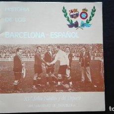 Coleccionismo deportivo: HISTORIA DE LOS BARCELONA - ESPAÑOL. Lote 120511351