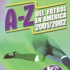Coleccionismo deportivo: A-Z DEL FÚTBOL EN AMÉRICA 2001/2002 (BY JORGE JIMÉNEZ) - ANUARIO / YEARBOOK #. Lote 120576763